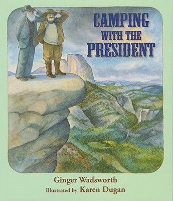 Camping With the President By Wadsworth, Ginger/ Dugan, Karen (ILT)
